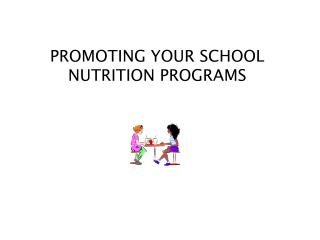 PROMOTING YOUR SCHOOL NUTRITION PROGRAMS