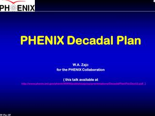 PHENIX Decadal Plan W.A. Zajc for the PHENIX Collaboration