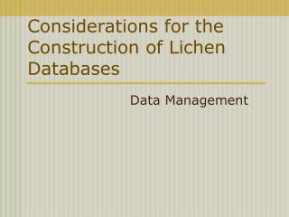 Considerations for the Construction of Lichen Databases