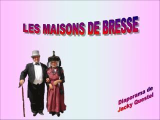 LES MAISONS DE BRESSE