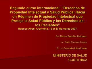 Dra. Marcela González Rodríguez. Lic. Edwin Chavarría Conejo. Dr. Luis Fernando Guillén Picado .
