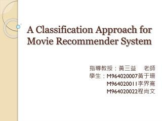 A Classification Approach for Movie Recommender System