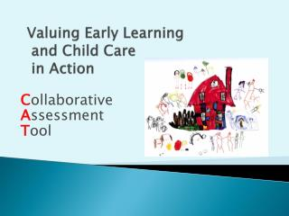 Valuing Early Learning  and Child Care  in Action