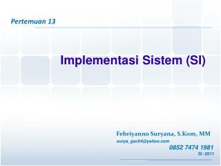Pertemuan  13 Implementasi Sistem  (SI)