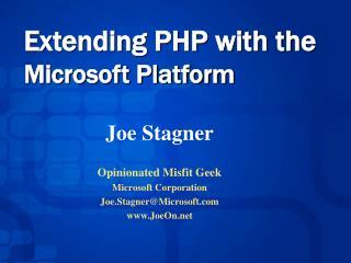 Joe Stagner  Opinionated Misfit Geek Microsoft Corporation Joe.StagnerMicrosoft JoeOn