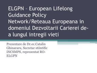 Prezentare de Dr.ec.Catalin Ghinararu, Secretar stiintific INCSMPS, reprezentat RO-ELGPN
