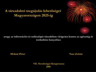 A társadalmi megújulás lehetőségei  Magyarországon 2025-ig