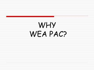 WHY  WEA PAC?