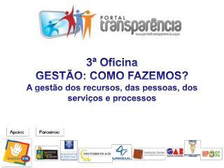 3ª Oficina GESTÃO: COMO FAZEMOS? A gestão dos recursos, das pessoas, dos serviços e processos