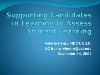 Supporting Candidates  in Learning to Assess  Student Learning