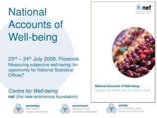 National Accounts of Well-being  23rd   24th July 2009, Florence Measuring subjective well-being: An opportunity for Nat