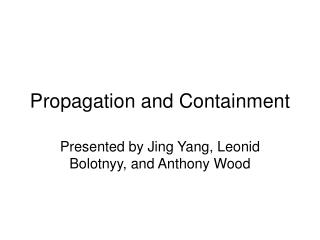 Propagation and Containment