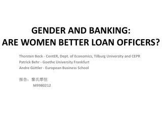 GENDER AND BANKING: ARE WOMEN BETTER LOAN OFFICERS?