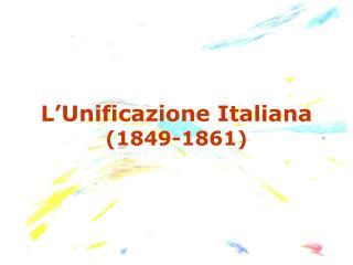 L Unificazione Italiana 1849-1861