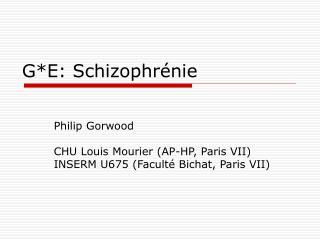 G*E: Schizophrénie