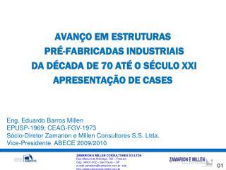 Eng. Eduardo Barros Millen  EPUSP-1969; CEAG-FGV-1973