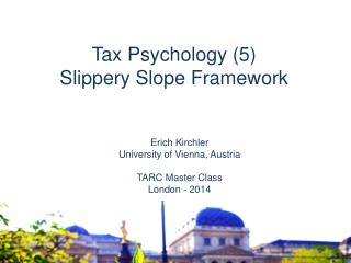 Erich Kirchler University of Vienna, Austria TARC Master Class London - 2014