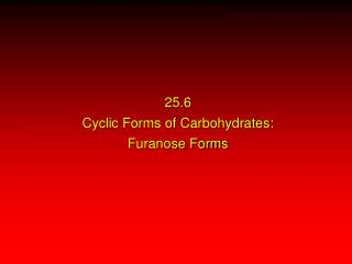 25.6 Cyclic Forms of Carbohydrates: Furanose Forms