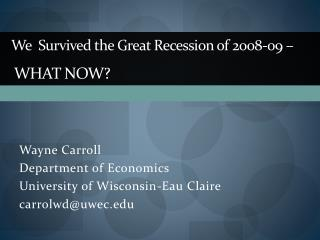 We  Survived the Great Recession of 2008-09 � WHAT NOW?