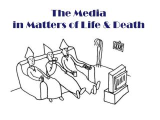 The Media  in Matters of Life & Death