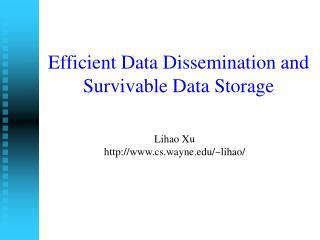 Efficient Data Dissemination and Survivable Data Storage