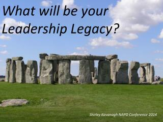 What will be your  Leadership Legacy?