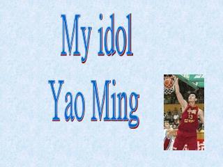 My idol Yao Ming
