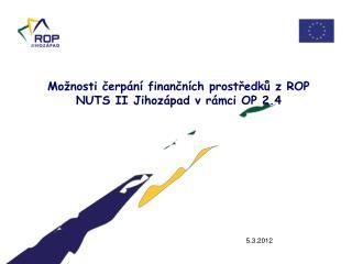 Možnosti čerpání finančních prostředků z ROP NUTS II Jihozápad v rámci OP 2.4