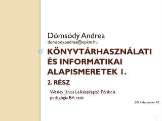 Könyvtárhasználati és informatikai alapismeretek  1. 2. rész