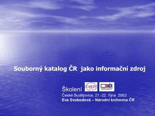 Školení  České Budějovice, 21.-22. října  2003 Eva Svobodová – Národní knihovna ČR