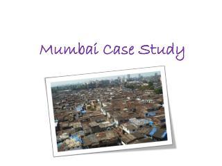 Mumbai Case Study