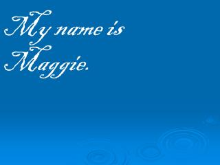 My name is Maggie.