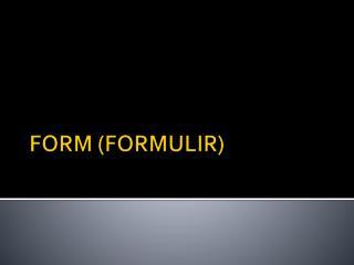 FORM (FORMULIR)