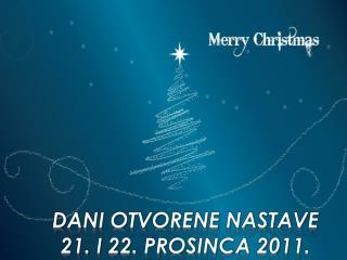 Dani otvorene nastave   21. i 22.  prosinCA  2011 .