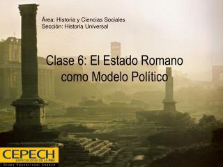 Clase 6: El Estado Romano como Modelo Pol tico