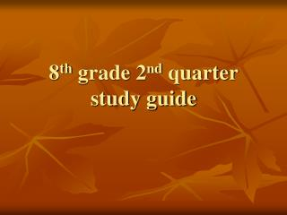 8 th  grade 2 nd  quarter study guide