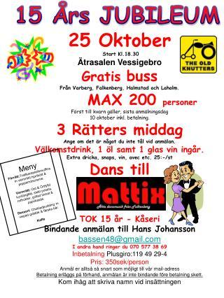 25 Oktober Start Kl.18.30 Ätrasalen Vessigebro Gratis  buss