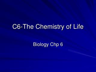 C6-The Chemistry of Life
