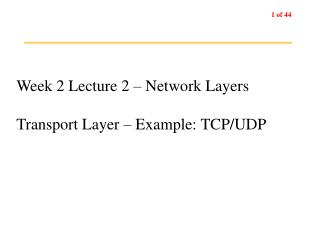 Week 2 Lecture 2 – Network Layers Transport Layer – Example: TCP/UDP