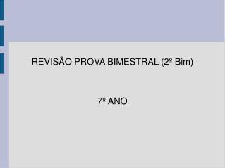 REVISÃO PROVA BIMESTRAL  (2º Bim) 7º ANO