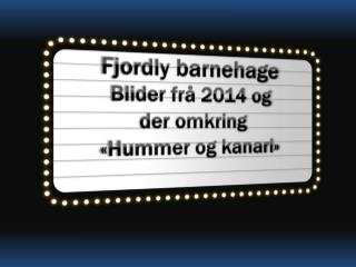 Fjordly  barnehage Blider frå 2014 og der omkring «Hummer og kanari»