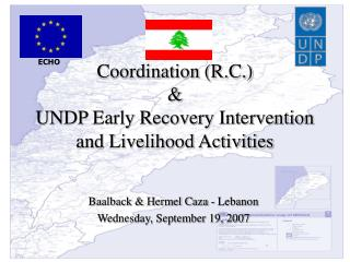 Coordination (R.C.) &  UNDP Early Recovery Intervention and Livelihood Activities