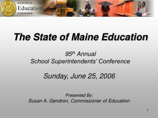 The State of Maine Education 95 th  Annual  School Superintendents� Conference