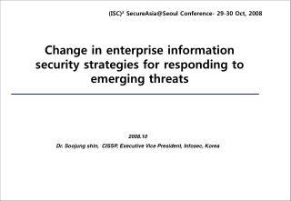 2008.10 Dr. Soojung shin,  CISSP, Executive Vice President, Infosec, Korea