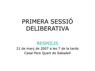 PRIMERA SESSIÓ DELIBERATIVA