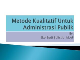Metode Kualitatif Untuk Administrasi Publik
