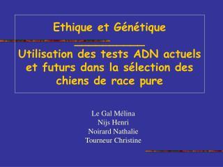 Ethique et G n tique __________ Utilisation des tests ADN actuels et futurs dans la s lection des chiens de race pure