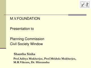 M.V.FOUNDATION Presentation to  Planning Commission Civil Society Window Shantha Sinha