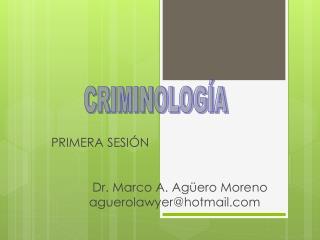 PRIMERA SESIÓN             Dr. Marco A. Agüero Moreno            aguerolawyer@hotmail