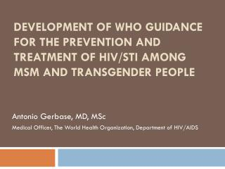 Antonio Gerbase, MD, MSc Medical Officer, The World Health Organization, Department of HIV/AIDS